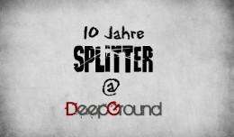 10 Jahre Splitter @ DeepGround