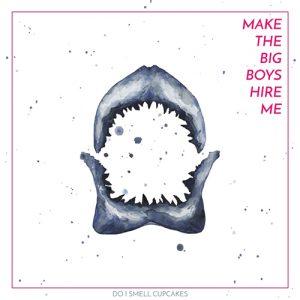 DO I SMELL CUMPAKES - Make The Big Boy Hire Me